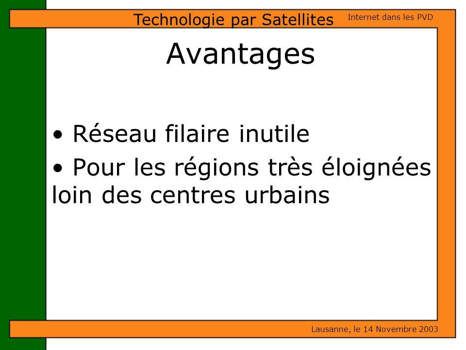 Avantages Réseau filaire inutile Pour les régions très éloignées loin des centres urbains Lausanne, le 14 Novembre 2003 Internet dans les PVD Technolo