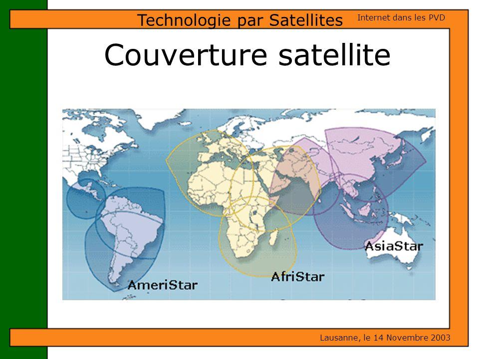 Couverture satellite Lausanne, le 14 Novembre 2003 Internet dans les PVD Technologie par Satellites