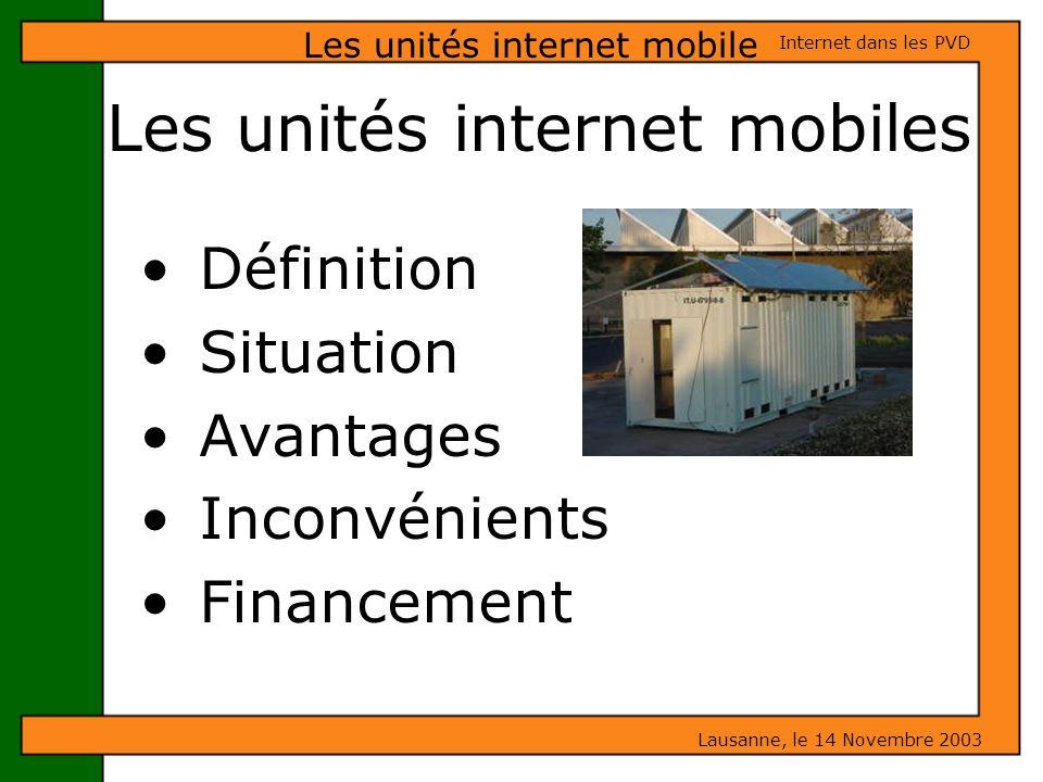 Les unités internet mobiles Définition Situation Avantages Inconvénients Financement Les unités internet mobile Lausanne, le 14 Novembre 2003 Internet