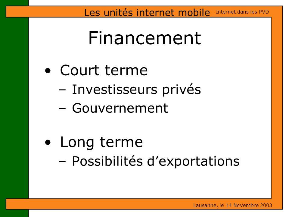 Financement Court terme – Investisseurs privés – Gouvernement Long terme – Possibilités dexportations Les unités internet mobile Lausanne, le 14 Novem