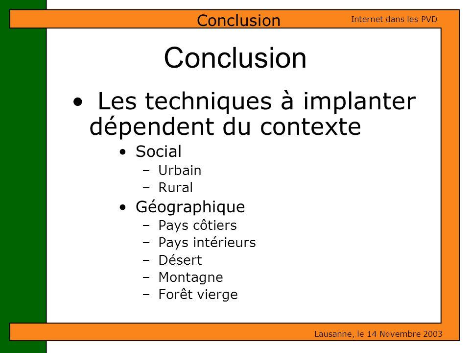 Conclusion Les techniques à implanter dépendent du contexte Social – Urbain – Rural Géographique – Pays côtiers – Pays intérieurs – Désert – Montagne