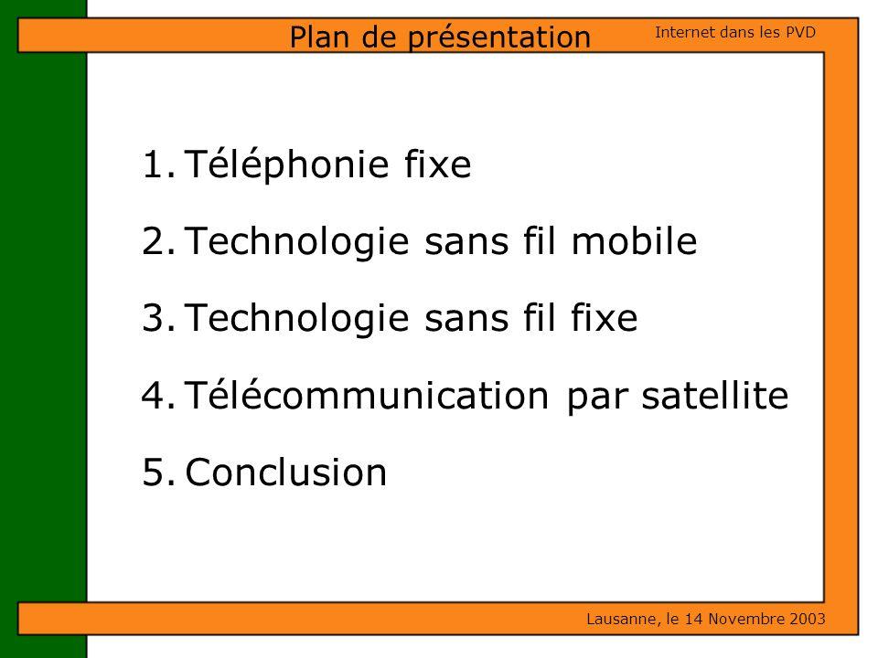 1.Téléphonie fixe 2.Technologie sans fil mobile 3.Technologie sans fil fixe 4.Télécommunication par satellite 5.Conclusion Lausanne, le 14 Novembre 20
