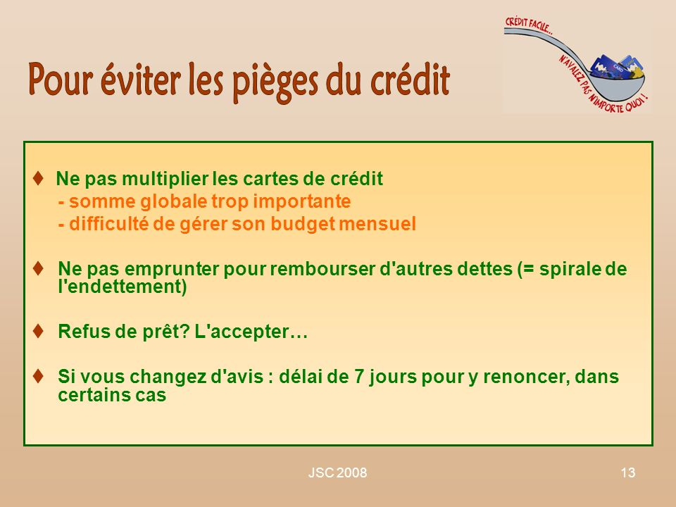 JSC 200813 Ne pas multiplier les cartes de crédit - somme globale trop importante - difficulté de gérer son budget mensuel Ne pas emprunter pour rembo
