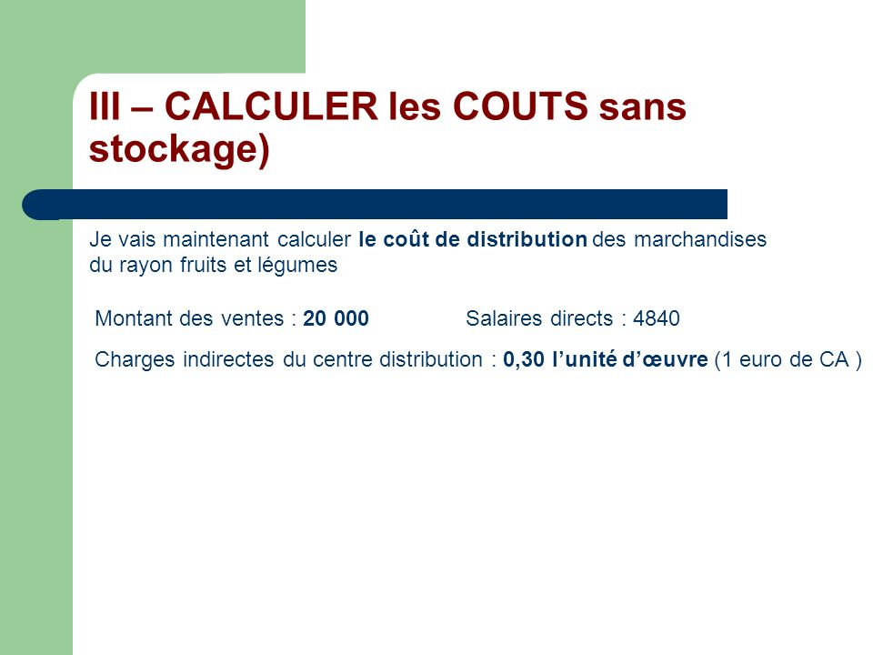 III – CALCULER les COUTS sans stockage) Je vais maintenant calculer le coût de distribution des marchandises du rayon fruits et légumes Montant des ve