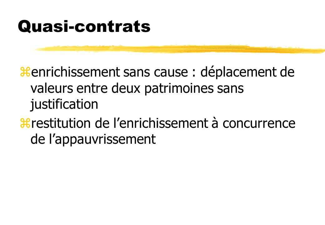 Quasi-contrats zenrichissement sans cause : déplacement de valeurs entre deux patrimoines sans justification zrestitution de lenrichissement à concurr