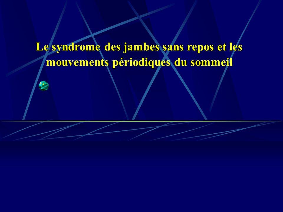 Le syndrome des jambes sans repos et les mouvements périodiques du sommeil