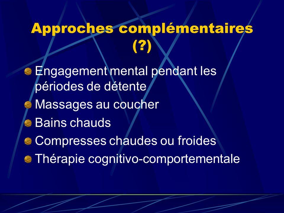 Approches complémentaires (?) Engagement mental pendant les périodes de détente Massages au coucher Bains chauds Compresses chaudes ou froides Thérapi