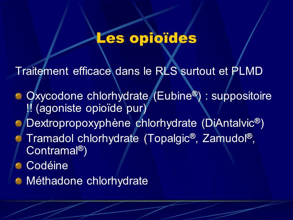Les opioïdes Traitement efficace dans le RLS surtout et PLMD Oxycodone chlorhydrate (Eubine ® ) : suppositoire !! (agoniste opioïde pur) Dextropropoxy