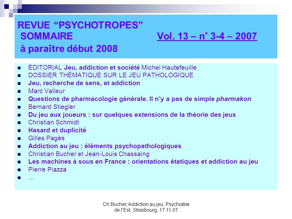 Ch Bucher, Addiction au jeu, Psychiatrie de l Est, Strasbourg, 17.11.07 REVUE PSYCHOTROPES SOMMAIRE Vol.