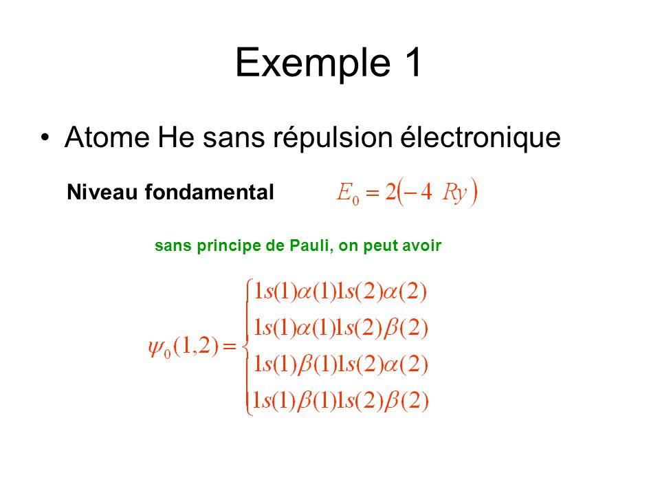 Exemple 1 Atome He sans répulsion électronique Niveau fondamental sans principe de Pauli, on peut avoir