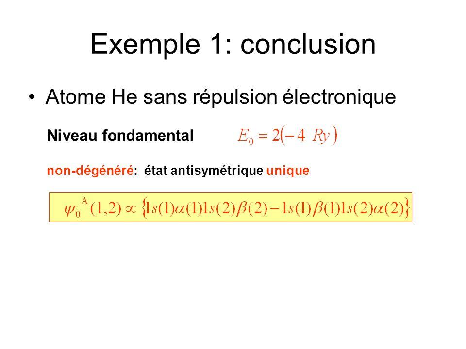 Exemple 1: conclusion Atome He sans répulsion électronique Niveau fondamental non-dégénéré: état antisymétrique unique