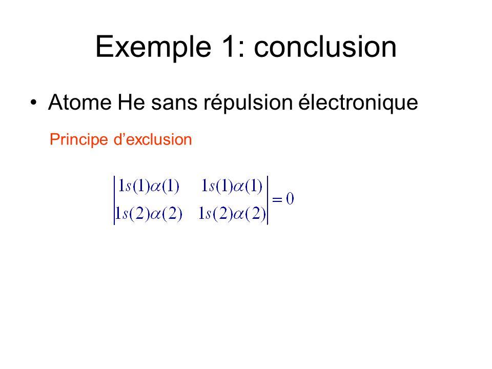 Exemple 1: conclusion Atome He sans répulsion électronique Principe dexclusion