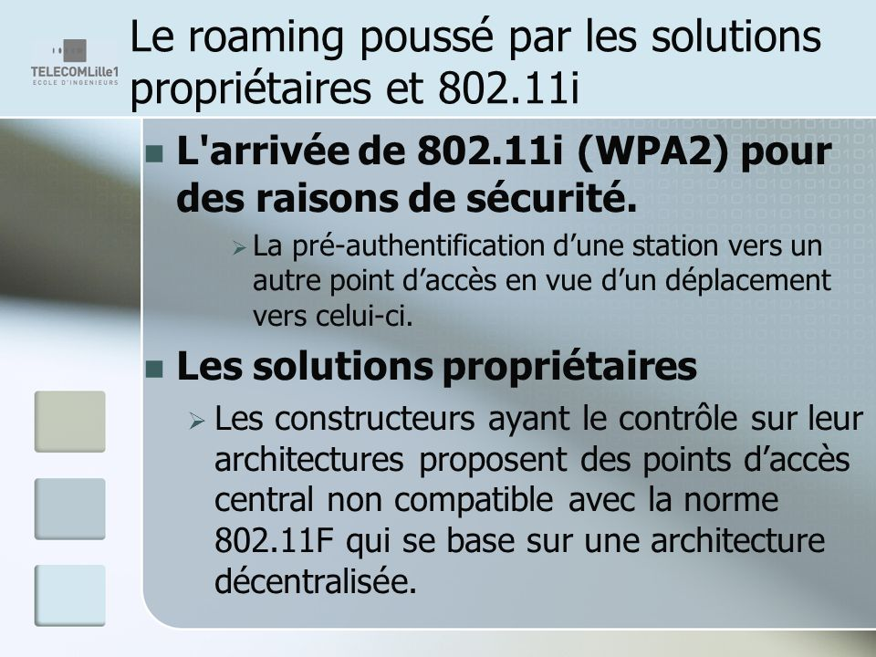 Le roaming poussé par les solutions propriétaires et 802.11i L'arrivée de 802.11i (WPA2) pour des raisons de sécurité. La pré-authentification dune st