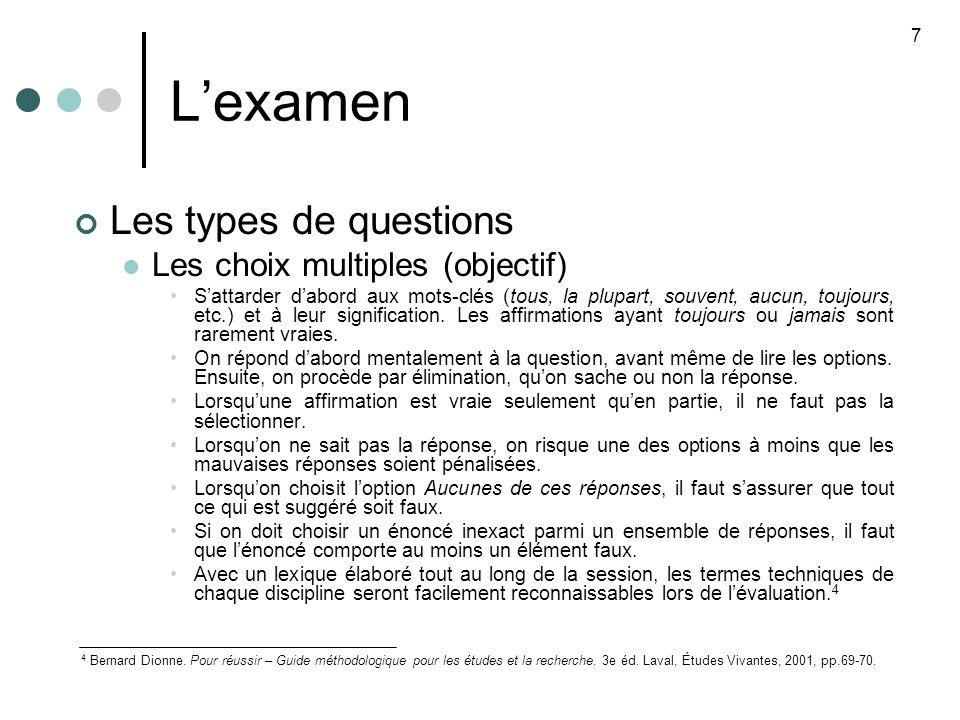Lexamen Les types de questions Les choix multiples (objectif) Sattarder dabord aux mots-clés (tous, la plupart, souvent, aucun, toujours, etc.) et à leur signification.