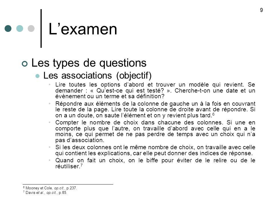 Lexamen Les types de questions Les associations (objectif) Lire toutes les options dabord et trouver un modèle qui revient.