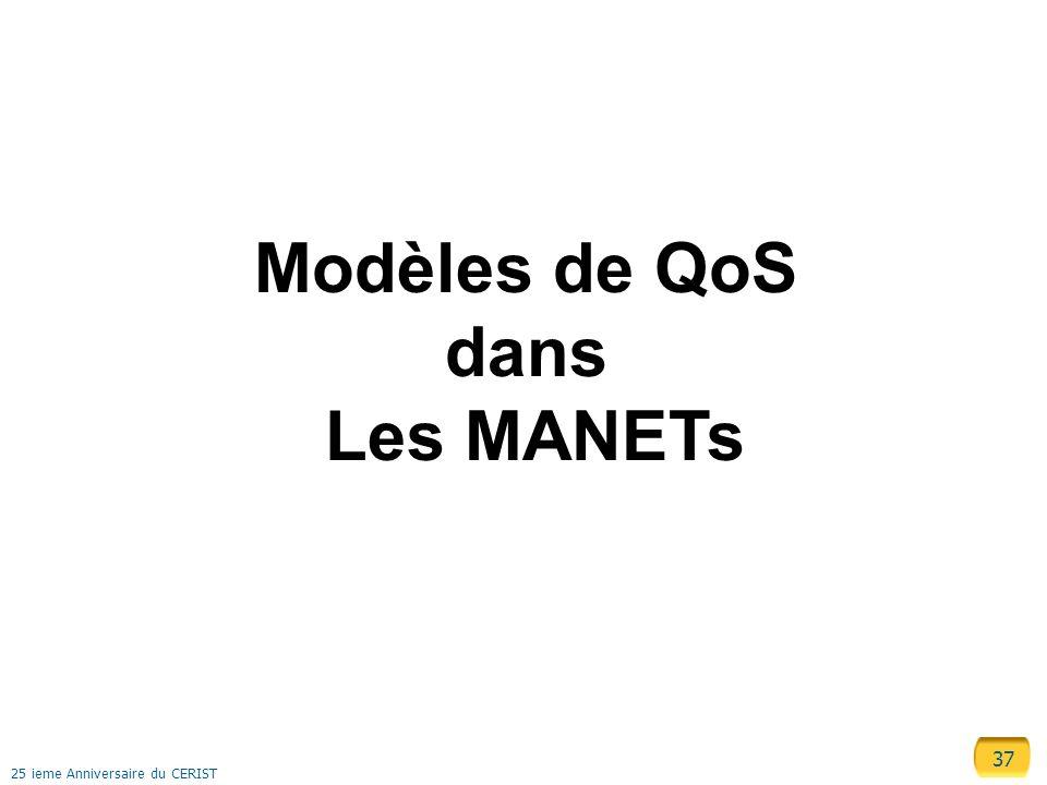 37 25 ieme Anniversaire du CERIST Modèles de QoS dans Les MANETs