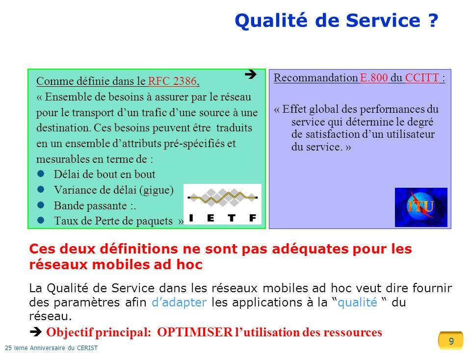 9 25 ieme Anniversaire du CERIST Qualité de Service ? Comme définie dans le RFC 2386, « Ensemble de besoins à assurer par le réseau pour le transport