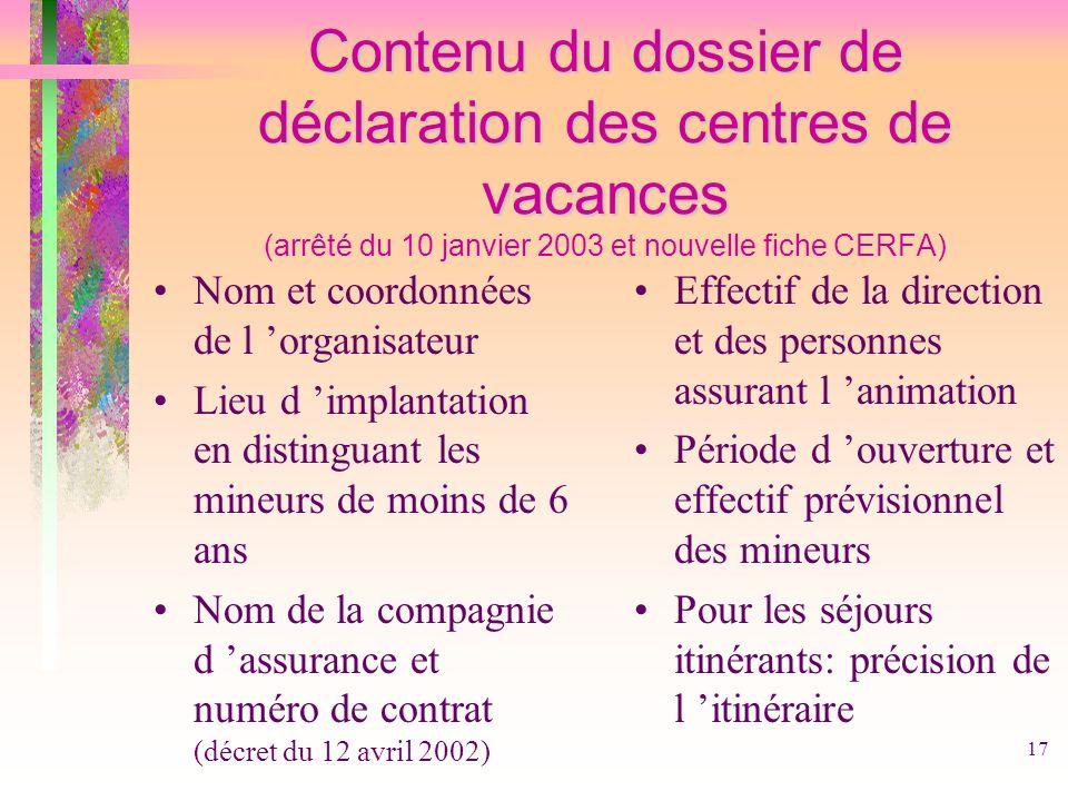 17 Contenu du dossier de déclaration des centres de vacances Contenu du dossier de déclaration des centres de vacances (arrêté du 10 janvier 2003 et n