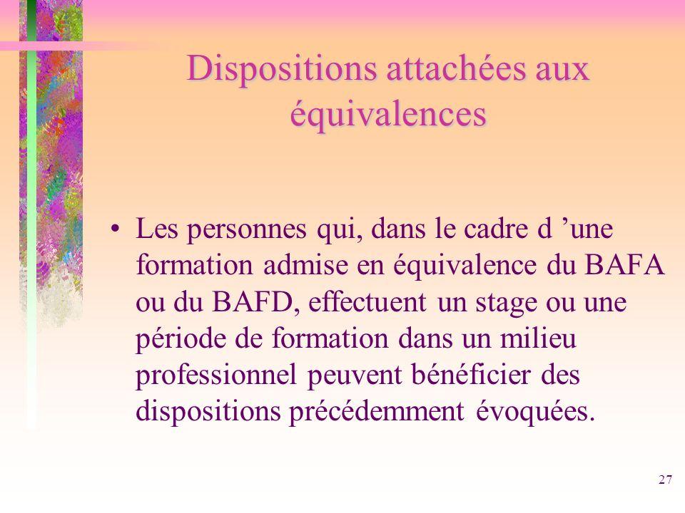27 Dispositions attachées aux équivalences Les personnes qui, dans le cadre d une formation admise en équivalence du BAFA ou du BAFD, effectuent un st