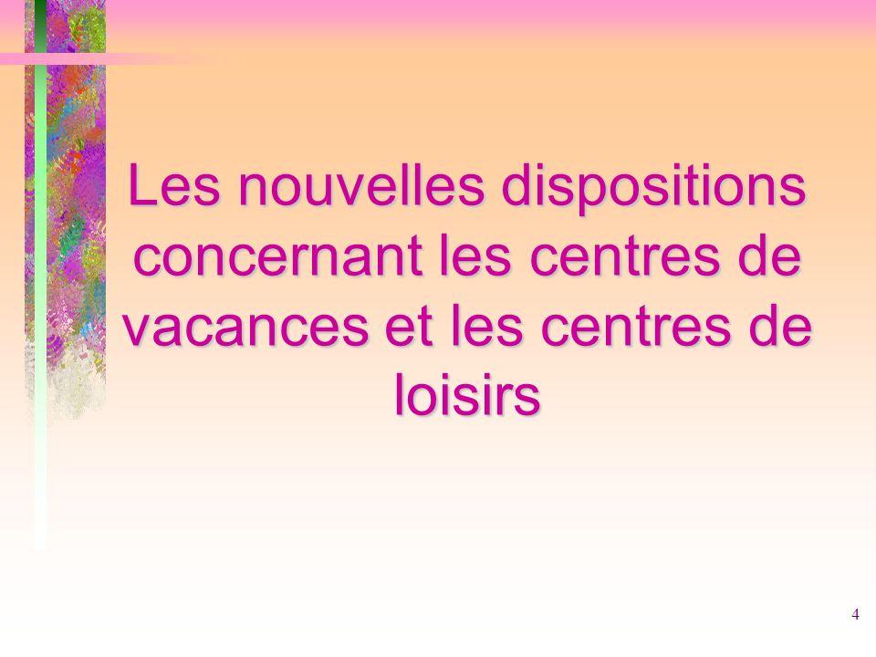 4 Les nouvelles dispositions concernant les centres de vacances et les centres de loisirs