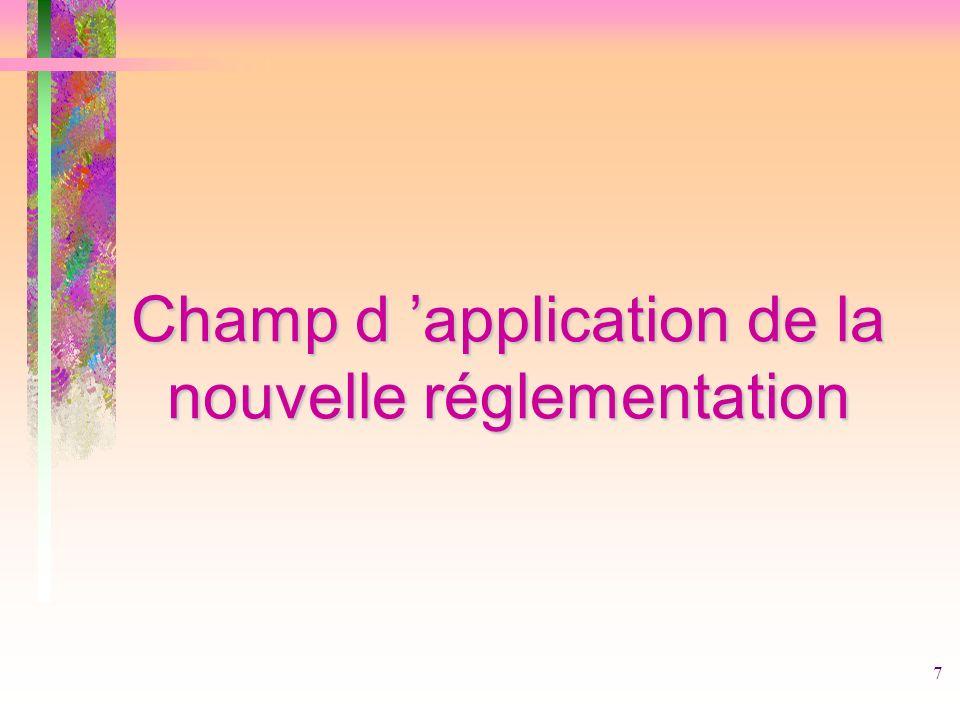 7 Champ d application de la nouvelle réglementation