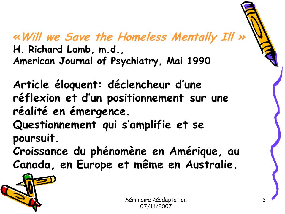 3 «Will we Save the Homeless Mentally Ill » H. Richard Lamb, m.d., American Journal of Psychiatry, Mai 1990 Article éloquent: déclencheur dune réflexi