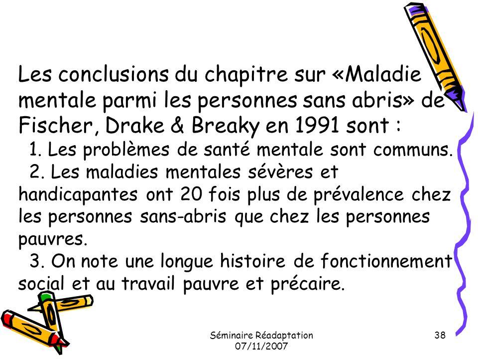 Séminaire Réadaptation 07/11/2007 38 Les conclusions du chapitre sur «Maladie mentale parmi les personnes sans abris» de Fischer, Drake & Breaky en 19