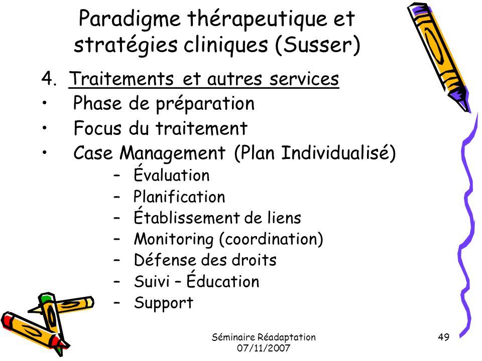 Séminaire Réadaptation 07/11/2007 49 Paradigme thérapeutique et stratégies cliniques (Susser) 4. Traitements et autres services Phase de préparation F