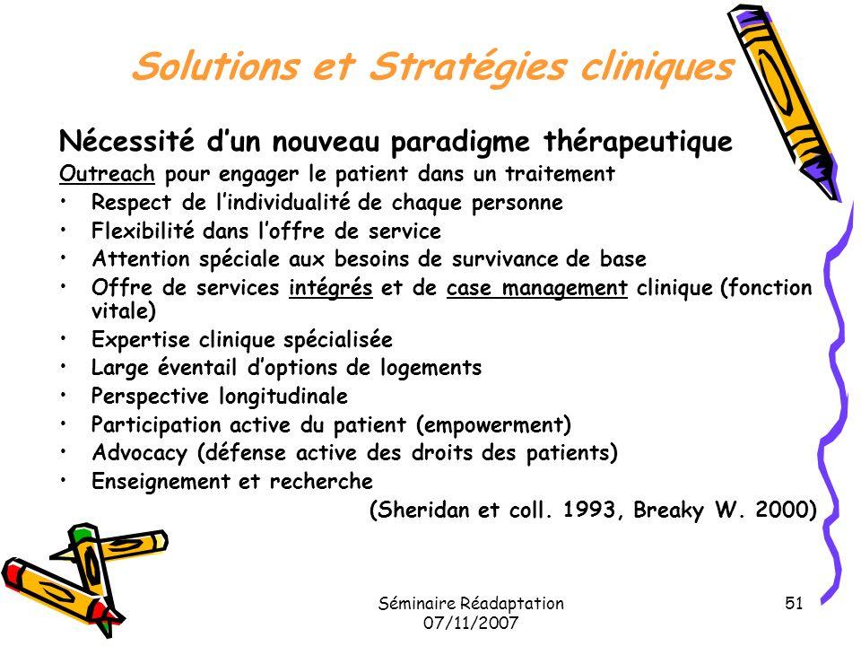 Séminaire Réadaptation 07/11/2007 51 Solutions et Stratégies cliniques Nécessité dun nouveau paradigme thérapeutique Outreach pour engager le patient