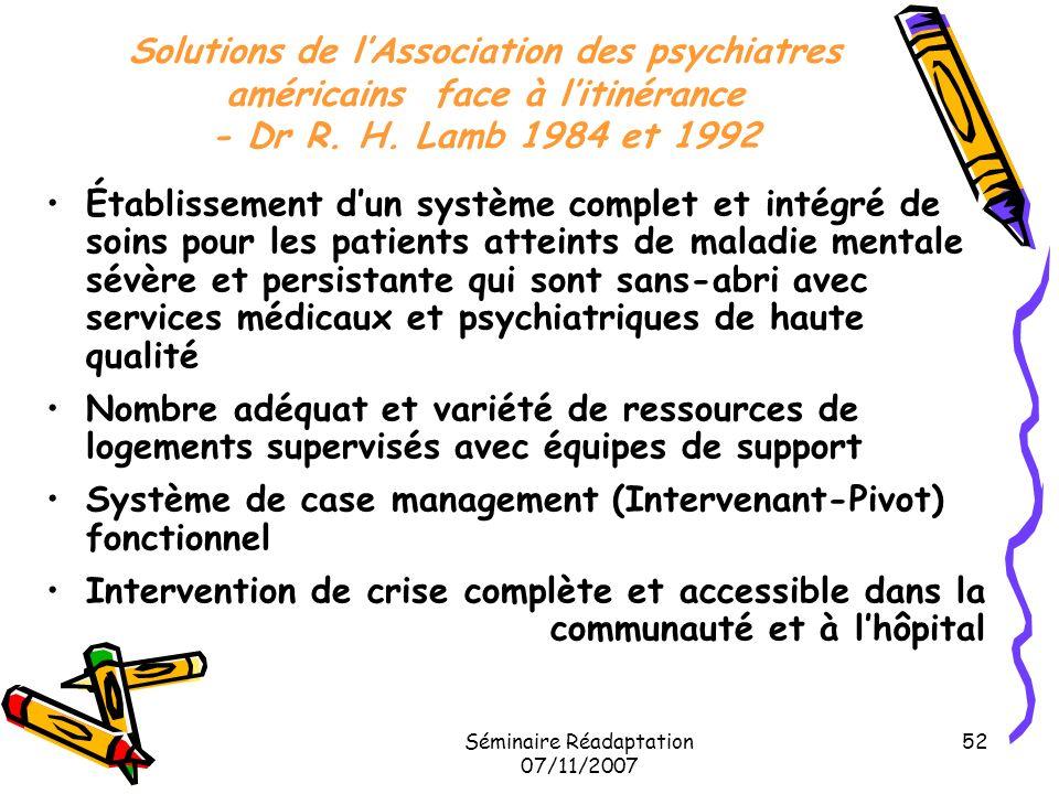 Séminaire Réadaptation 07/11/2007 52 Solutions de lAssociation des psychiatres américains face à litinérance - Dr R. H. Lamb 1984 et 1992 Établissemen