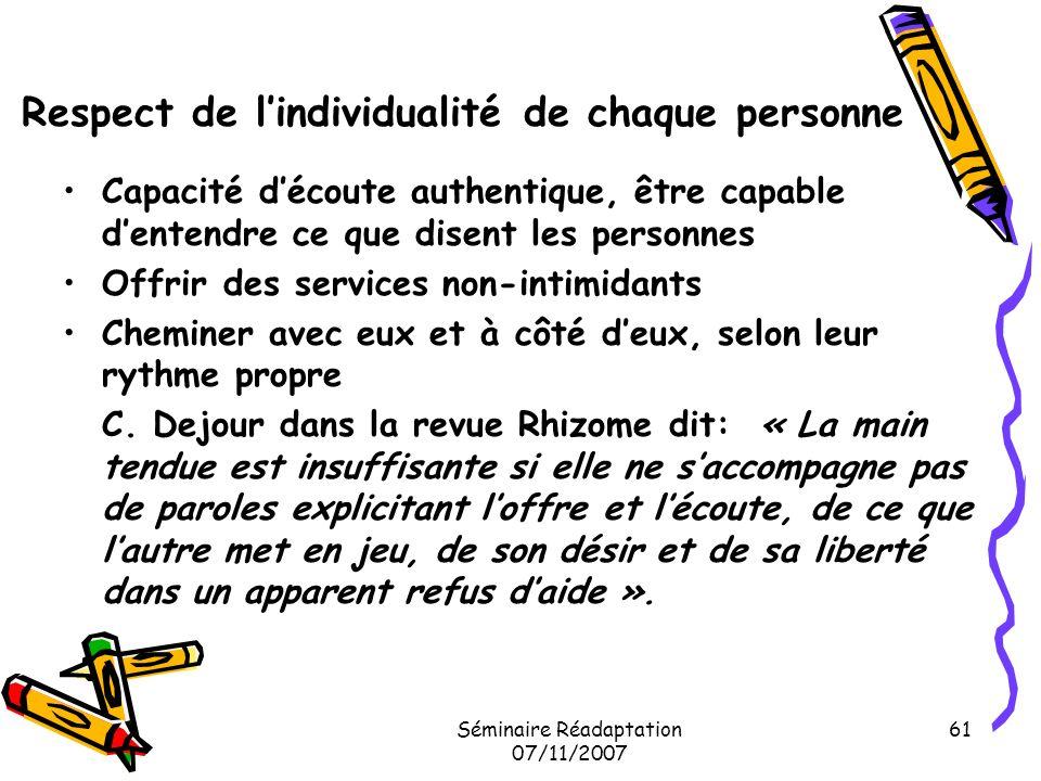 Séminaire Réadaptation 07/11/2007 61 Respect de lindividualité de chaque personne Capacité découte authentique, être capable dentendre ce que disent l