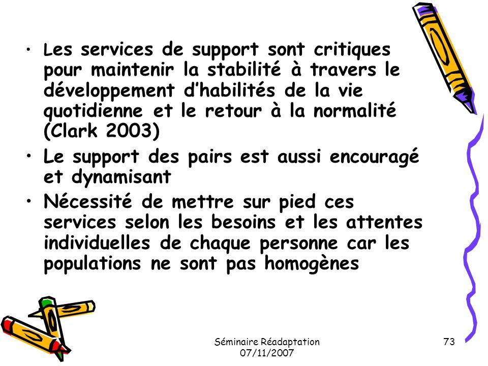 Séminaire Réadaptation 07/11/2007 73 L es services de support sont critiques pour maintenir la stabilité à travers le développement dhabilités de la v