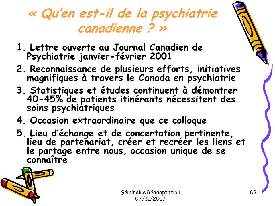 Séminaire Réadaptation 07/11/2007 83 « Quen est-il de la psychiatrie canadienne ? » 1. Lettre ouverte au Journal Canadien de Psychiatrie janvier-févri