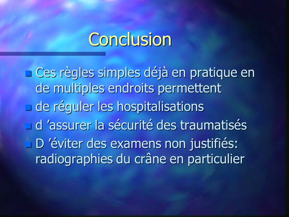 Conclusion n Ces règles simples déjà en pratique en de multiples endroits permettent n de réguler les hospitalisations n d assurer la sécurité des tra