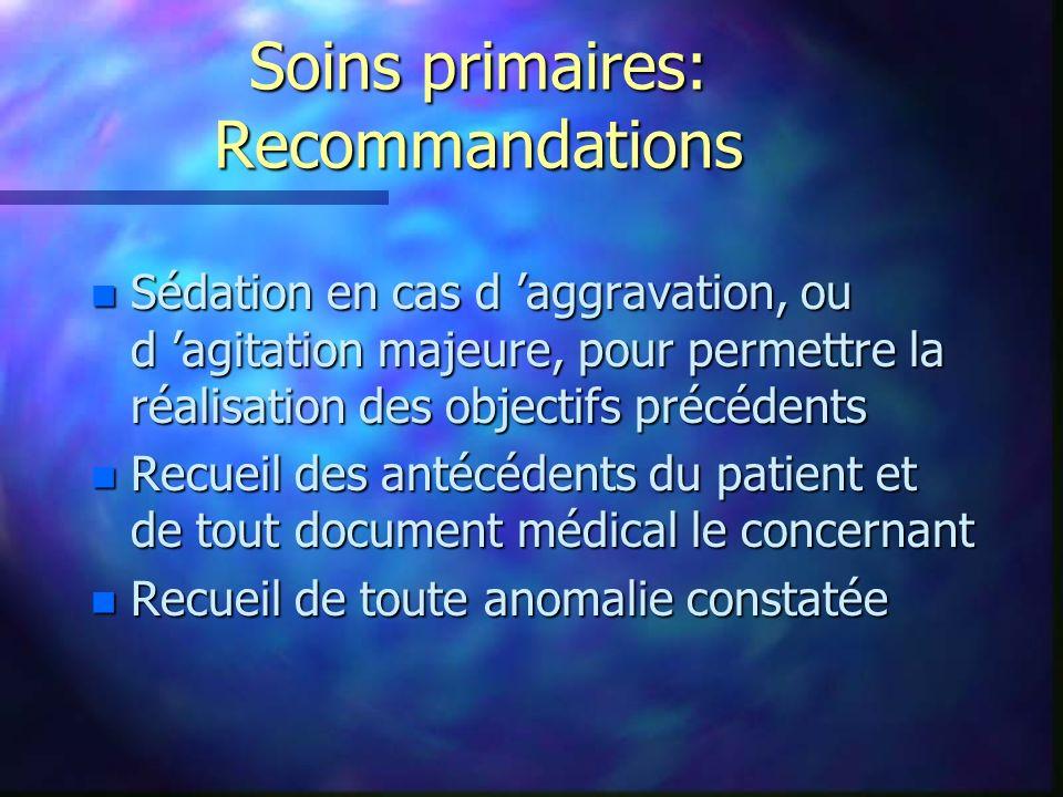 Soins primaires: Recommandations n Sédation en cas d aggravation, ou d agitation majeure, pour permettre la réalisation des objectifs précédents n Rec