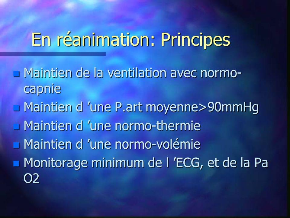 En réanimation: Principes n Maintien de la ventilation avec normo- capnie n Maintien d une P.art moyenne>90mmHg n Maintien d une normo-thermie n Maint