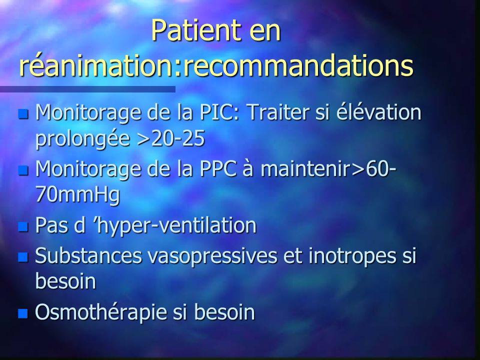 Patient en réanimation:recommandations n Monitorage de la PIC: Traiter si élévation prolongée >20-25 n Monitorage de la PPC à maintenir>60- 70mmHg n P