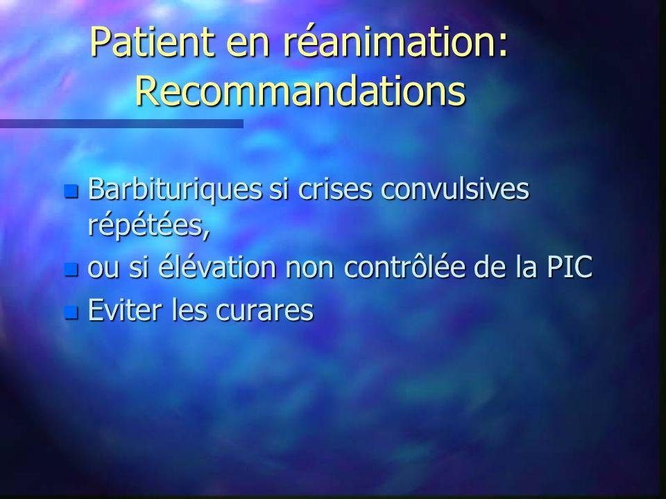 Patient en réanimation: Recommandations n Barbituriques si crises convulsives répétées, n ou si élévation non contrôlée de la PIC n Eviter les curares