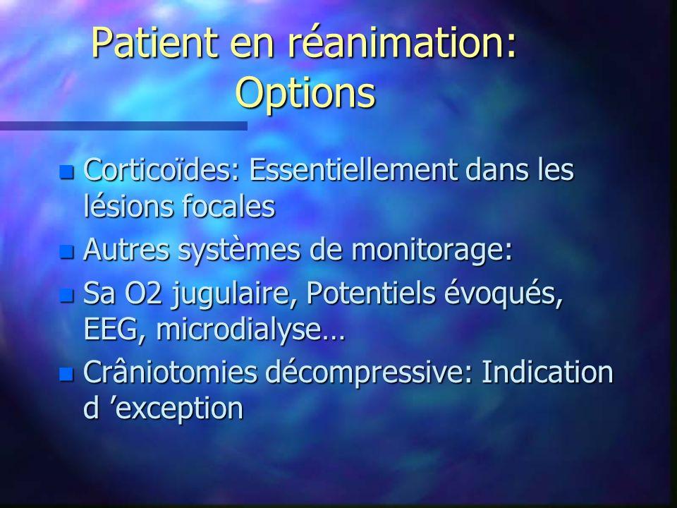 Patient en réanimation: Options n Corticoïdes: Essentiellement dans les lésions focales n Autres systèmes de monitorage: n Sa O2 jugulaire, Potentiels