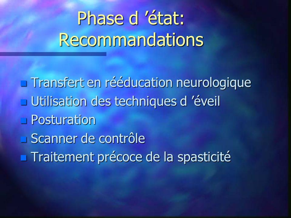Phase d état: Recommandations n Transfert en rééducation neurologique n Utilisation des techniques d éveil n Posturation n Scanner de contrôle n Trait