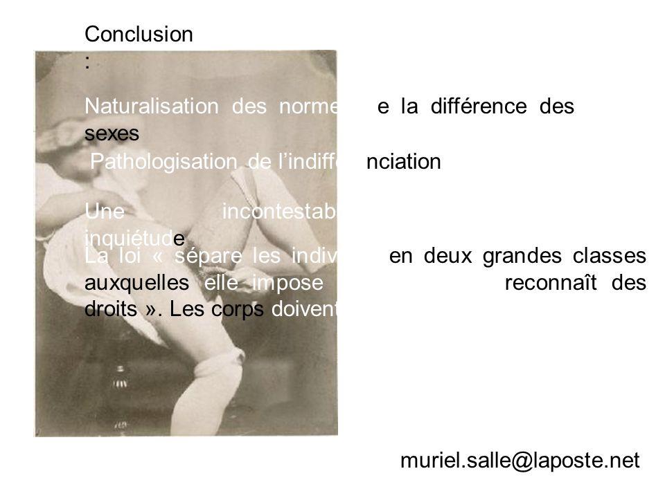 Conclusion : Naturalisation des normes de la différence des sexes Pathologisation de lindifférenciation Une incontestable inquiétude La loi « sépare l