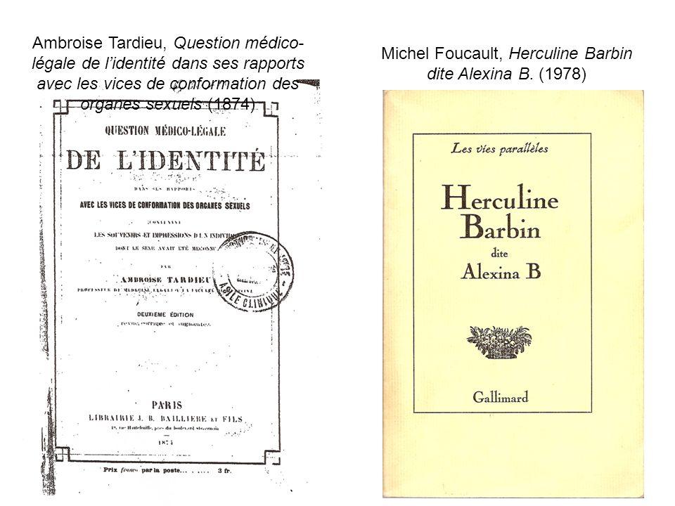 Ambroise Tardieu, Question médico- légale de lidentité dans ses rapports avec les vices de conformation des organes sexuels (1874) Michel Foucault, He