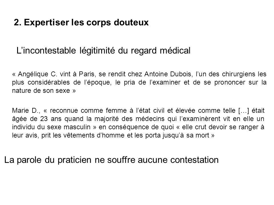 2. Expertiser les corps douteux Lincontestable légitimité du regard médical « Angélique C. vint à Paris, se rendit chez Antoine Dubois, lun des chirur