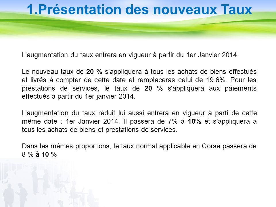 1.Présentation des nouveaux Taux Laugmentation du taux entrera en vigueur à partir du 1er Janvier 2014.
