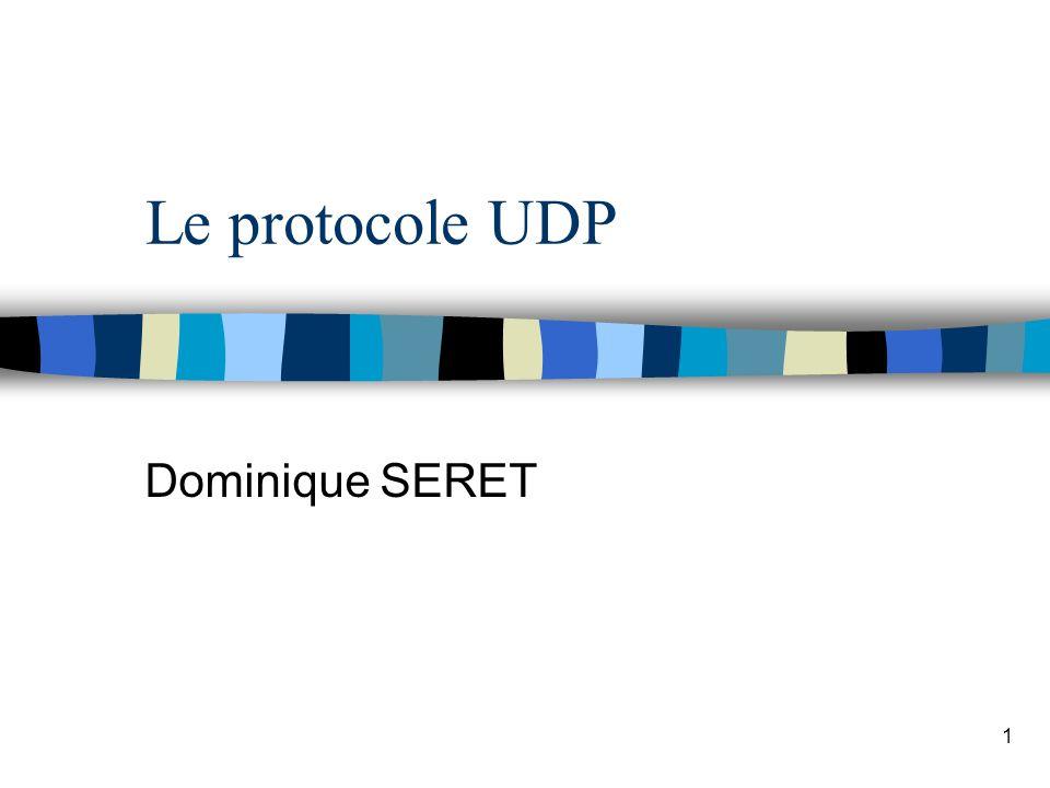1 Le protocole UDP Dominique SERET