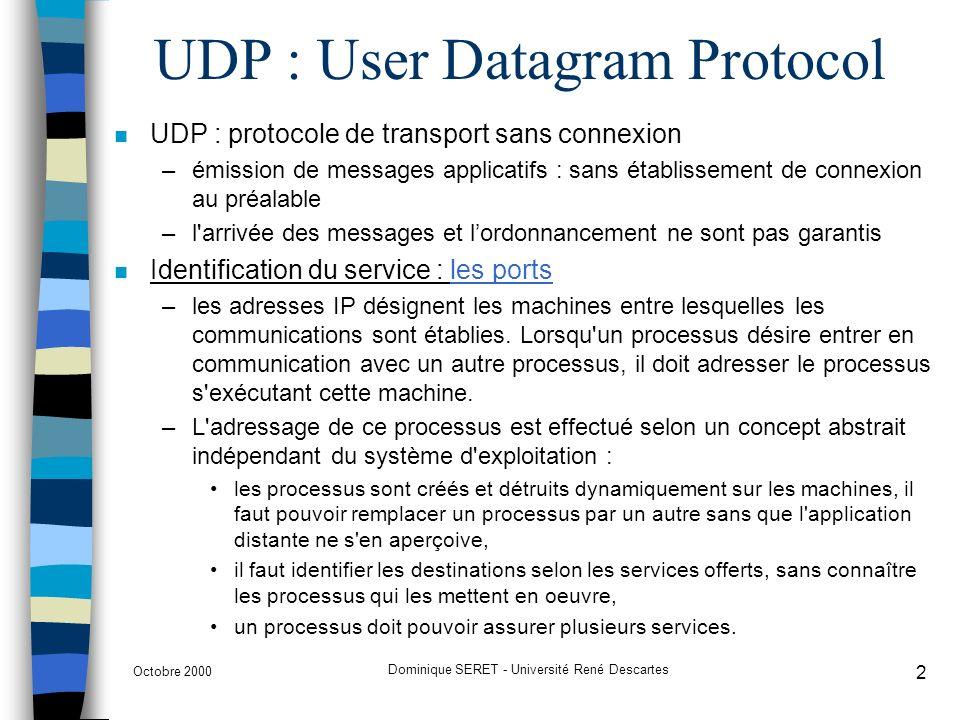 Octobre 2000 Dominique SERET - Université René Descartes 2 UDP : User Datagram Protocol n UDP : protocole de transport sans connexion –émission de mes