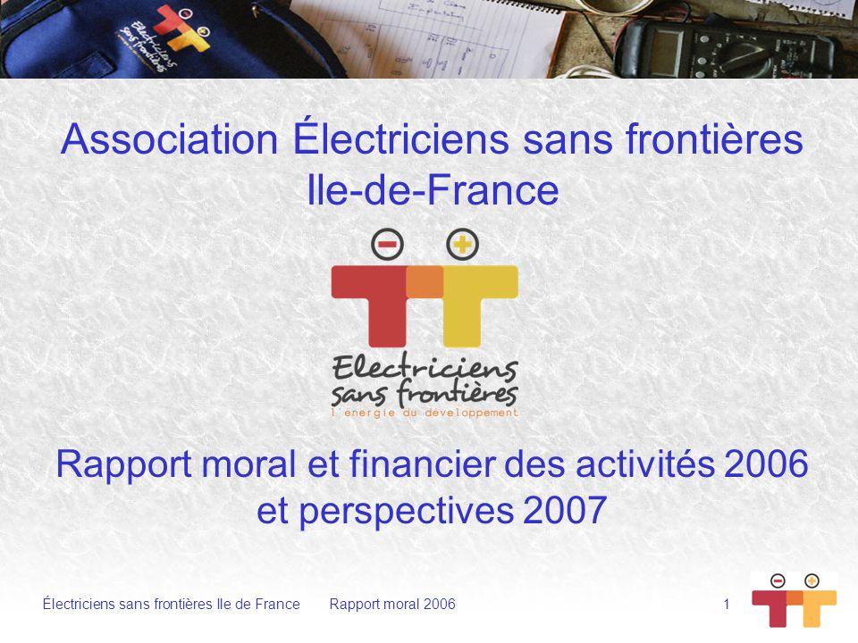 Électriciens sans frontières Ile de France Rapport moral 2006 2 Électriciens sans Frontières en bref 1000 bénévoles dont 100 en Ile-de-France.