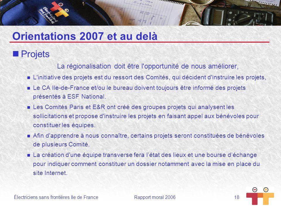 Électriciens sans frontières Ile de France Rapport moral 2006 18 Orientations 2007 et au delà Projets La régionalisation doit être l'opportunité de no