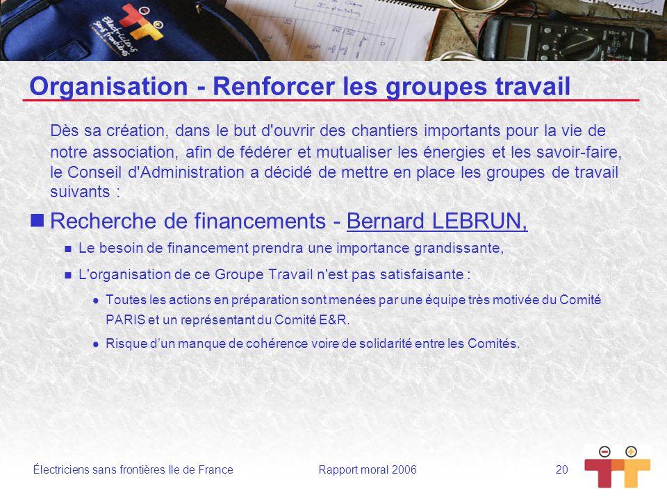 Électriciens sans frontières Ile de France Rapport moral 2006 20 Organisation - Renforcer les groupes travail Dès sa création, dans le but d'ouvrir de