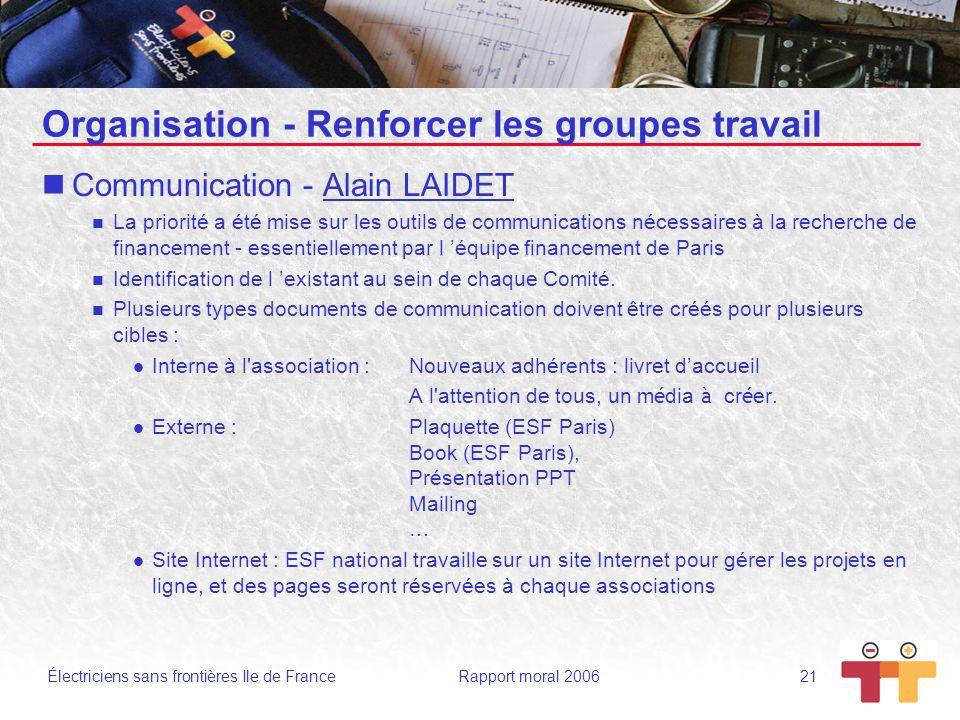 Électriciens sans frontières Ile de France Rapport moral 2006 21 Organisation - Renforcer les groupes travail Communication - Alain LAIDET La priorité